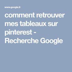 comment retrouver mes tableaux sur pinterest - Recherche Google