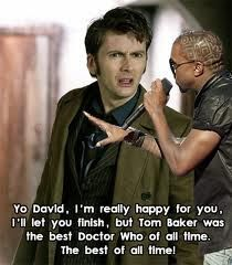 Tom baker is my dads favorite doctor