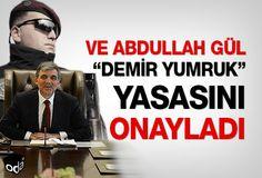 """Ve Abdullah Gül """"Demir Yumruk"""" yasasını onayladı"""