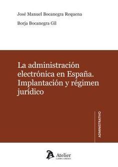 La administración electrónica en España : implantación y régimen jurídico / José Manuel Bocanegra Requena, Borja Bocanegra Gil. 2011