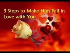 3 Steps to Make Him Fall in Love with You