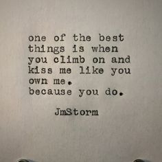 Climb on me and kiss me like you own me, because you do, babygirl. The Words, Poetry Quotes, Words Quotes, Sayings, Love Poems, Love Quotes For Him, Jm Storm Quotes, Sweet Pictures, R M Drake