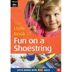 The Little Book of Fun on a Shoestring: Cost Conscious Ideas for Early Years Activities (Little Books)