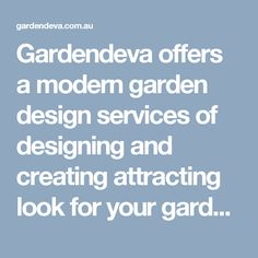 Gardendeva offers a modern garden design services of designing and creating attracting look for your garden. We are providing the designing services at an affordable price which meets our client requirements.  http://gardendeva.com.au/design-process.htm