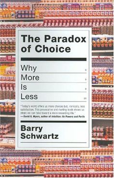 Book: The Paradox Of Choice by Barry Schwartz
