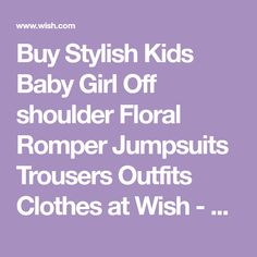 Buy Stylish Kids Baby Girl Off shoulder Floral Romper Jumpsuits Trousers Outfits Clothes at Wish - Shopping Made Fun
