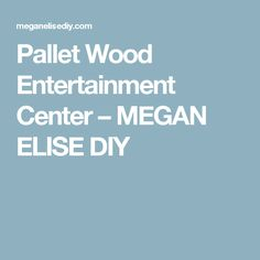 Pallet Wood Entertainment Center – MEGAN ELISE DIY