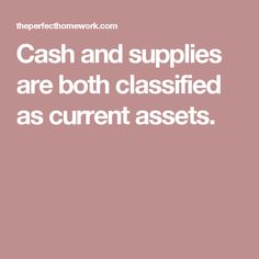 Cash and supplies are both classified as current assets.