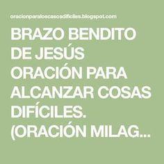 """BRAZO BENDITO DE JESÚS ORACIÓN PARA ALCANZAR COSAS DIFÍCILES. (ORACIÓN MILAGROSA) """"Brazo poderoso de mi Jesús ante ti vengo con ..."""