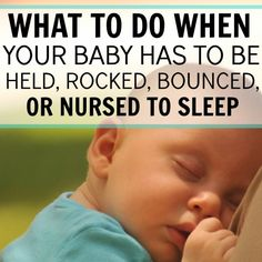 what to do when your baby has to be held, rocked, bounced or nursed to sleep