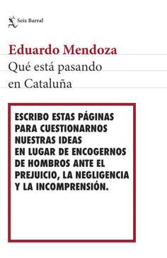 """QUÉ ESTÁ PASANDO EN CATALUÑA. Una reflexión sobre aspectos claves de la realidad catalana. """"He advertido no sólo la ignorancia que existe acerca de la situación presente sino también los prejuicios que lastran la imagen de Cataluña y de España ..."""""""
