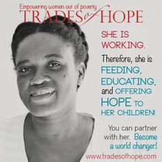 She is working. Therefore, she is feeding, educating, and offering hope to her children. Trades of Hope. www.mytradesofhope.com/laurahinkle