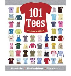 Presents more than 101 ways to customise and transform the everyday t-shirt into something truly fashionable. This title lets you take a shirt of any type - from crew neck to long-sleeved - and cut and stitch, embroider, paint, dye, image transfer, or add rhinestones, ribbons and other trim.