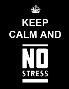 IF ONLY I COULD LISTEN TO MY DOCTORS AND KEEP CALM AND NO STRESS! !!!  RIGHT THEY'RE  NOT THE ONES WITH A TICKING TIME BOMB IN THEIR HEAD! !!!!!!!