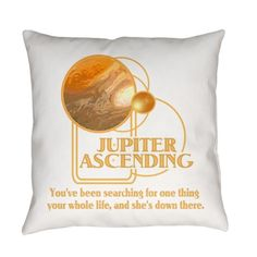 Jupiter Ascending Pillow #JupiterAscending You've been searching for one thing your whole life, and she's down there - Movie Feb 6 lots of designs teams #JupiterJones -see all the products here - http://www.cafepress.com/dd/90219775