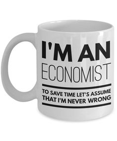 Economist Mug - Funny Economist Coffee Mug - Economist Gifts - I'm An Economist To Save Time Let's Assume That I'm Never Wrong by AmendableMugs on Etsy