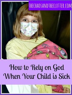 How to Rely on God When Your Child is Sick - The Chaos and the Clutter