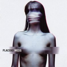Placebo - Meds (2006) Favorite tracks: Meds, Infra-Red, Space Monkey, Follows The Cops Back Home, Broken Promise, One of a Kind, In the Cold Light of Morning