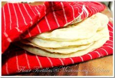 Mexico in my Kitchen: How To Make Flour Tortillas Recipe / Receta de Cómo Hacer Tortillas de Harina