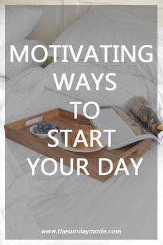 Motivating Ways To Start Your Day | www.thesundaymode.com