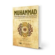 Muhammad, The Messenger of Guidance: A Concise Introduction to His Life and Islam