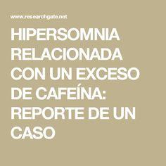 HIPERSOMNIA RELACIONADA CON UN EXCESO DE CAFEÍNA:  REPORTE DE UN CASO