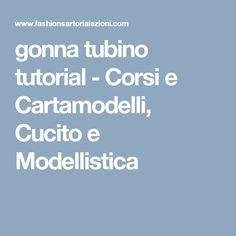 gonna tubino tutorial - Corsi e Cartamodelli, Cucito e Modellistica