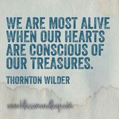 Appreciate the treasures in your life.