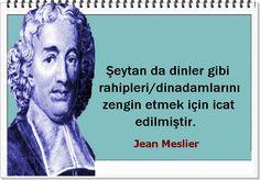 Şeytan da dinler gibi rahipleri/dinadamlarını zengin etmek için icat edilmiştir.   -Jean Meslier