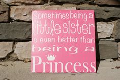 Sometimes Being A Sister is Better Than Being A Princess Sign 12x12