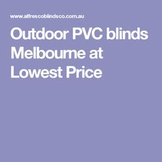 Outdoor PVC blinds Melbourne at Lowest Price