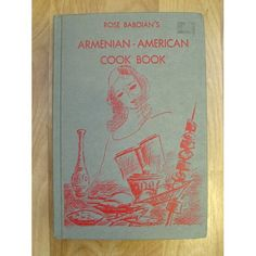 Rose Baboian's Armenian-American Cook Book. Simplified Armenian Near East Recipes from Watertown, Mass.
