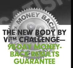 "Having already helped millions of people lose millions of pounds, we're so confident that in 2013, 2014, the NEW Body by Vi Challenge is offering a 90-Day Money-Back Results Guarantee.  GUARANTEE IS AVAILABLE IF YOU ARE A ViSALUS CUSTOMER OR PROMOTER WHO:  Purchases a Challenge Kit and uses products as directed for 90 days""Go public"" with your Challenge goal atChallenge.com  Join the challenge and pick your fit kit at www.mlmpaid.info  Tellison@gmail. Com"