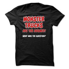 Monster Trucks are the Answer T-Shirts, Hoodies. BUY IT NOW ==► Funny Tee Shirts