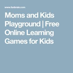 Moms and Kids Playground | Free Online Learning Games for Kids