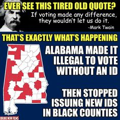 Alabama is trying to make it illegal to vote where black people live. Fight back. REGISTER HERE: http://bit.ly/register-to-vote-2016  The funniest thing about when people share that Twain meme? Women weren't even allowed to vote when he was alive.