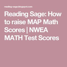 Reading Sage: How to raise MAP Math Scores | NWEA MATH Test Scores
