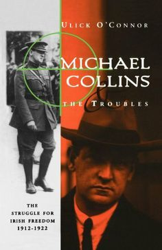 Michael Collins and the Troubles: The Struggle for Irish Freedom 1912-1922
