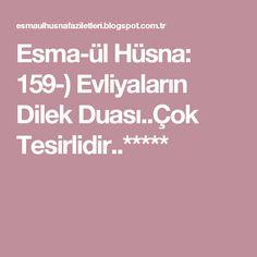 Esma-ül Hüsna: 159-) Evliyaların Dilek Duası..Çok Tesirlidir..*****