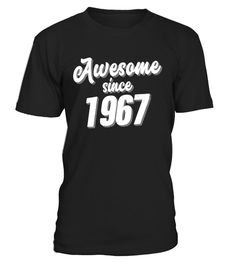 Awesome Since 1967 T-Shirt Birthday Gifts Shirts - Limited Edition Funny awesome T-shirt, Best awesome T-shirt 30th Birthday Shirts, 50th Birthday Gifts, 55th Birthday, T Shirts Uk, Cheap Shirts, Cool T Shirts, Awesome America, Funny Tshirts, Cool Designs