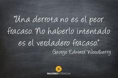 """""""Una derrota no es el peor fracaso. No haberlo intentado es el verdadero fracaso."""" – George Edward Woodberry"""
