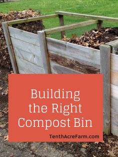 Building the Right Compost Bin:  There are many ways to build a compost bin. Here are some ways we have composted and what works best for us now.