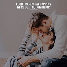 I Dont Care What Happens We're Both Not Giving Up. love love quotes quotes quote love sayings love image quotes love quotes with pics love quotes with images love quotes for tumblr love quotes for facebook