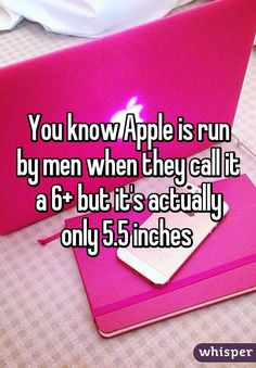 You know Apple is run by men when they call it a 6+ but it's actually only 5.5 inches