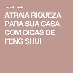 ATRAIA RIQUEZA PARA SUA CASA COM DICAS DE FENG SHUI