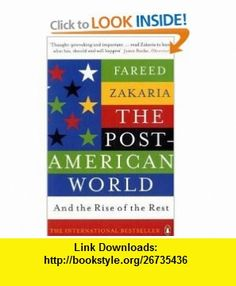 The Post-American World and the Rise of the Rest. Fareed Zakaria (9780141038056) Fareed Zakaria , ISBN-10: 0141038055  , ISBN-13: 978-0141038056 ,  , tutorials , pdf , ebook , torrent , downloads , rapidshare , filesonic , hotfile , megaupload , fileserve