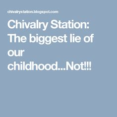 Chivalry Station: The biggest lie of our childhood...Not!!!