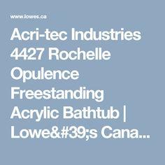 Acri-tec Industries 4427 Rochelle Opulence Freestanding Acrylic Bathtub   Lowe's Canada