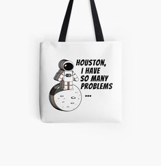 'Houston, I Have So Many Problems' Tote Bag by Sizzlinks Space Puns, Space Quotes, Bag Quotes, Space And Astronomy, Travel Items, Amazing Spaces, Invites, Creative Design, Houston