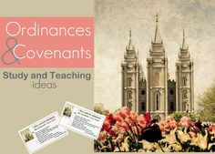 TONS of study and teaching ideas for Ordinances & Covenants
